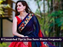 saree blouses 8 unmatched tips to don saree blouse gorgeously looksgud in