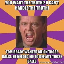 You Can T Handle The Truth Meme - you want the truth u can t handle the truth tom brady wanted me