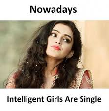 Single Girls Meme - dopl3r com memes nowadavs intelligent girls are single