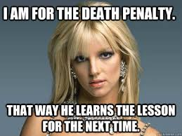 Me Next Time Meme - i am for the death penalty that way he learns the lesson for the