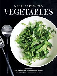 martha stewart u0027s vegetables by editors of martha stewart livi