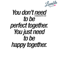 you just need to be happy together happy quote