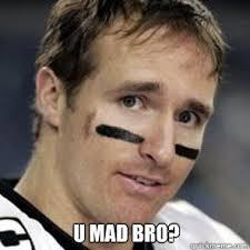 Drew Brees Memes - image result for you mad bro meme drew brees dank memes