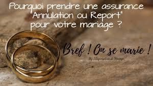 annulation de mariage pourquoi prendre une assurance annulation mariage bref on se