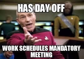 Work Meeting Meme - meme creator has day off work schedules mandatory meeting meme