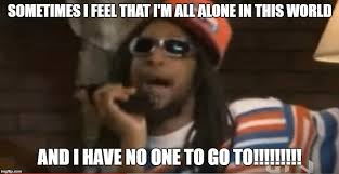 All Alone Meme - all alone imgflip