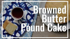 brown butter half pound cake youtube