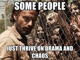 Zombie Meme Generator - some people just thrive on drama and chaos walking dead zombie