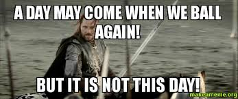 May Day Meme - a day may come when we ball again but it is not this day make a meme