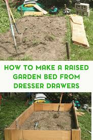 Raised Garden Beds How To - how to make a raised garden bed from dresser drawers