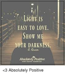 Light Show Meme - light is easy to love show me your darkness r queen absolutely