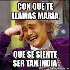 Maria Meme - meme yao wonka con que te llamas maria que se siente ser tan india