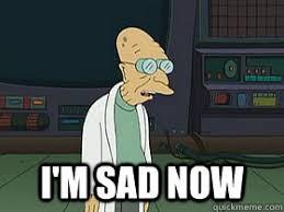 Farnsworth Meme - i m sad now professor farnsworth memes