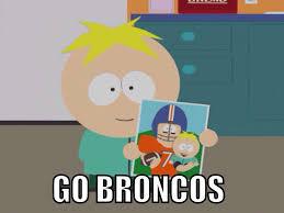 Go Broncos Meme - to the kid who made me a fan southpark