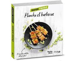 cuisine plancha facile livre plancha et barbecue facile dorian nieto solar