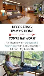 decorating jimmy u0027s home from you u0027re the worst an interview on