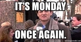 Bill Murray Groundhog Day Meme - it s monday once again bill murray groundhog day meme generator