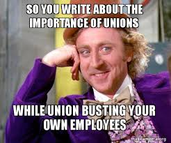 Write Your Own Meme - so you write about the importance of unions while union busting your