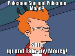 Shut Up And Take My Money Meme - pok礬mon sun moon shut up and take my money quickmeme