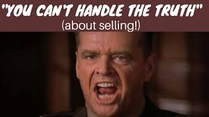 You Can T Handle The Truth Meme - you can t handle the truth about selling