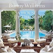 bunny williams amazon com a house by the sea 9781419720819 bunny williams