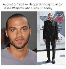 Jesse Williams Memes - august 5 1981 happy birthday to actor jesse williams who turns 36
