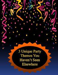 unique party unique party themes you haven t seen elsewhere