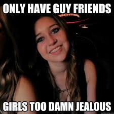 Jealous Girl Meme - only have guy friends girls too damn jealous hot girl problems