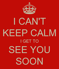 see u soon see you soon can t keep calm i get to see you soon lonley