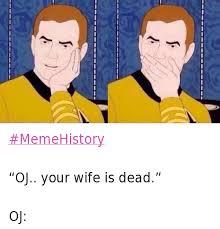 Kirk Meme - memehistory oj your wife is dead oj captain kirk meme on me me