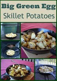big green egg fan big green egg skillet potato recipe big green egg pinterest