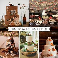 autumn wedding ideas 5 ideas for amazing autumn wedding cakes chic vintage brides
