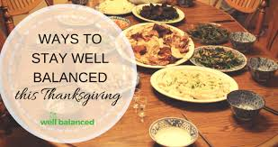 ways to stay well balanced this thanksgiving well balanced