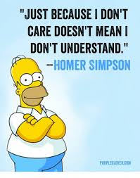 Homer Simpson Meme - just because i don t care doesn t mean don t understand homer