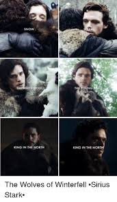 King Of The North Meme - snow the white wolf king in the north th king in the nort the wolves