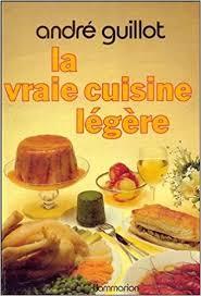 cuisines andré la vraie cuisine légère edition andré guillot