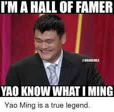 Yao Ming Memes - imahall of famer yao know whatiming yao ming is a true legend nba