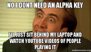 Meme Youtube Videos - no i dont need an alpha key i ll just sit behind my laptop and