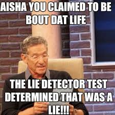 Aisha Meme - aisha you claimed to be bout dat life the lie detector test