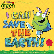 i can save the earth one little monster learns to reduce reuse