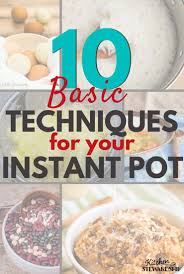 how must food be kept in a steam table 10 basic instant pot techniques