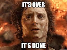 Over It Meme - it s over it s done frodo quickmeme