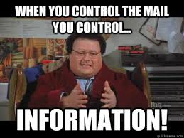 Mail Meme - when you control the mail you control information newman