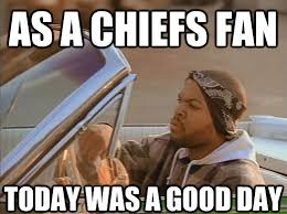 Chiefs Memes - kansas city chiefs fans today was a good day arrowhead pride