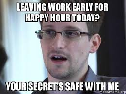Leaving Work Meme - leaving work early for happy hour today your secret s safe with me