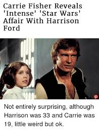 Carrie Meme - carrie fisher reveals intense star wars affair with harrison ford