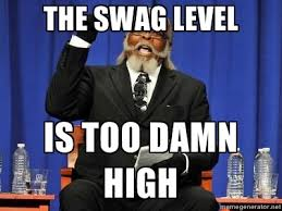 Level Meme - the swag level is too damn high rent is too dam high meme