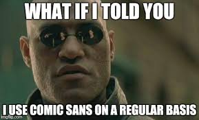 Comic Sans Meme - for each meme in comic sans ms a cool things disapear imgflip
