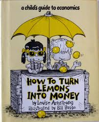 how to turn lemons into money a child u0027s guide to economics
