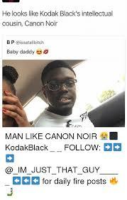 Baby Daddy Meme - he looks like kodak black s intellectual cousin canon noir b p